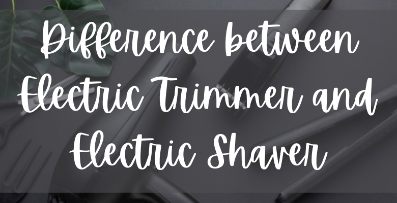 difference between electric trimmer and electric shaver