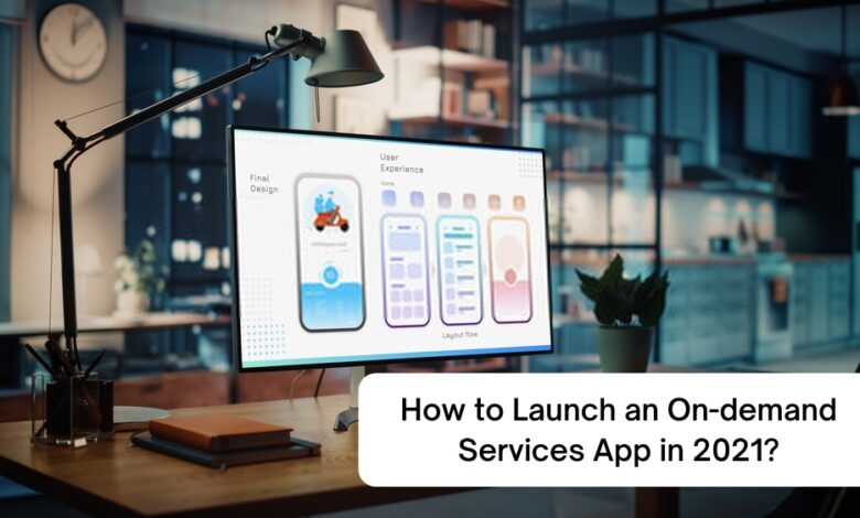 How to successfully launch and run an on-demand services app in 2021