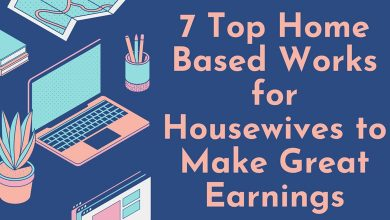Photo of 7 Easy Home Based Works for Housewives to Make Great Earnings