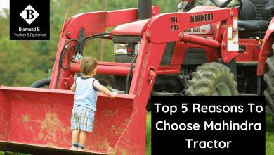 Photo of Top 5 Reasons To Choose Mahindra Tractor