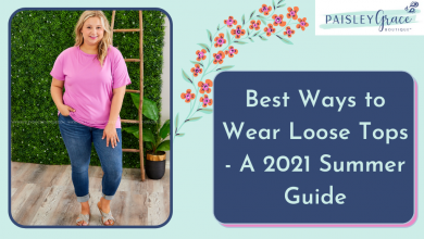 Photo of Best Ways to Wear Loose Tops – A 2021 Summer Guide