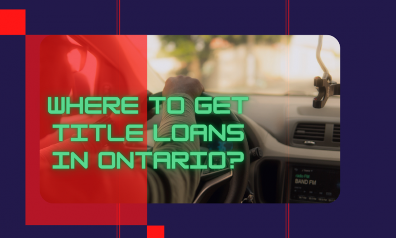 Where To Get Title Loans In Ontario