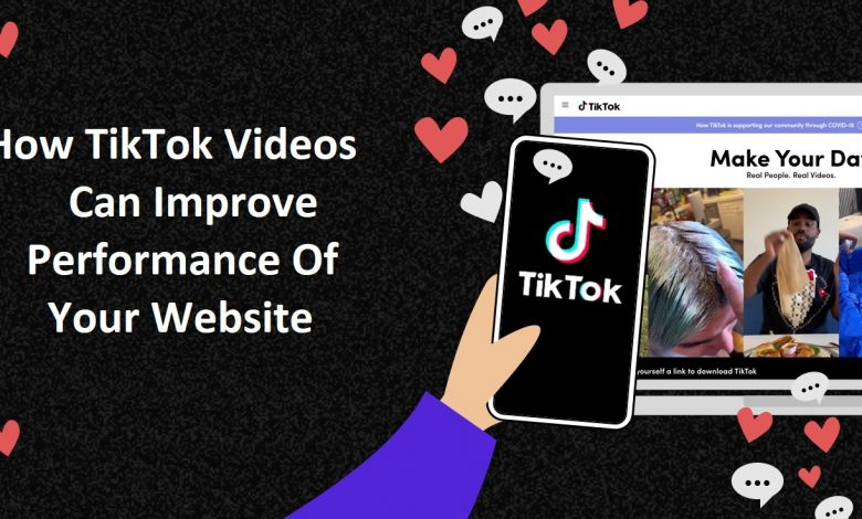 How TikTok Videos Can Improve Performance Of Your Website