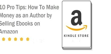 Photo of 10 Pro Tips: How To Make Money as an Author by Selling Ebooks on Amazon